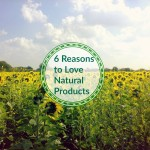 6 Reasons to Love Natural Products